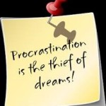 Procrastination is the thief of dreams